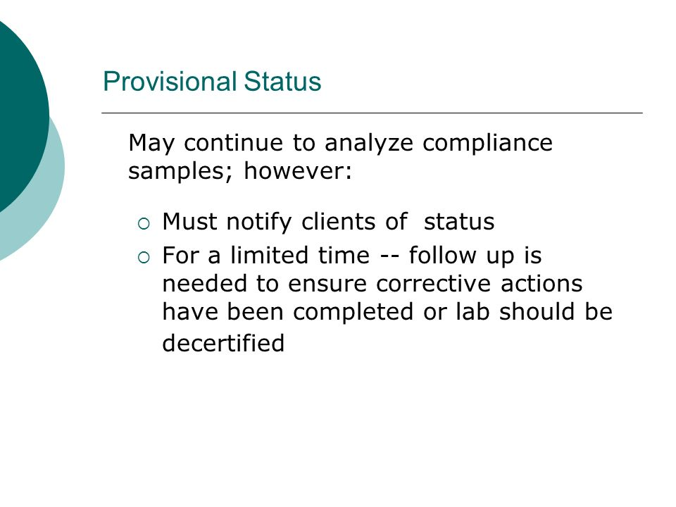 Provisional Status May continue to analyze compliance samples; however: Must notify clients of status.