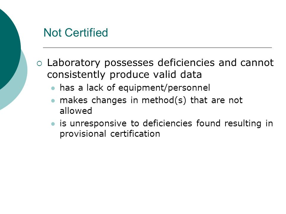 Not Certified Laboratory possesses deficiencies and cannot consistently produce valid data. has a lack of equipment/personnel.