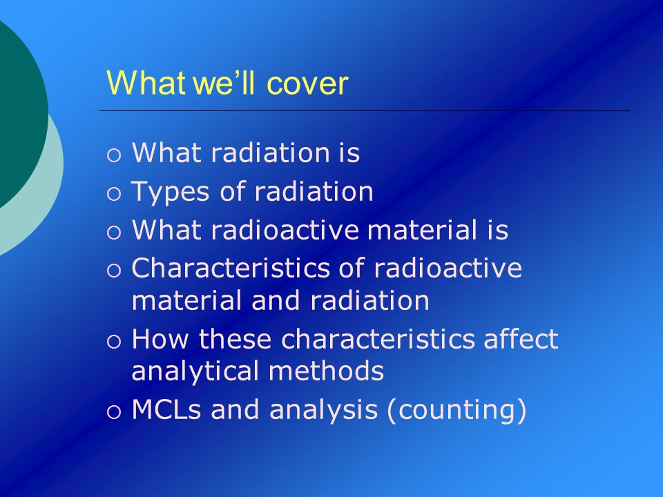 What we'll cover What radiation is Types of radiation