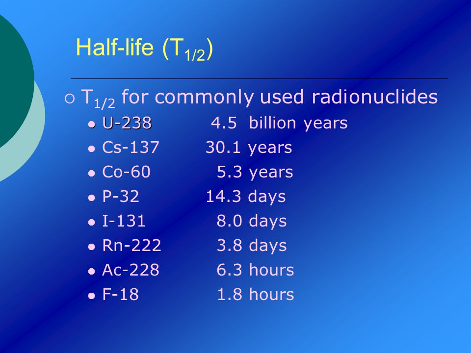 Half-life (T1/2) T1/2 for commonly used radionuclides