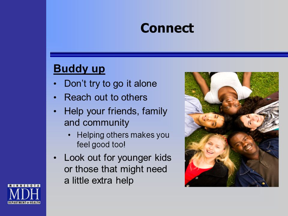 Connect Buddy up Don't try to go it alone Reach out to others