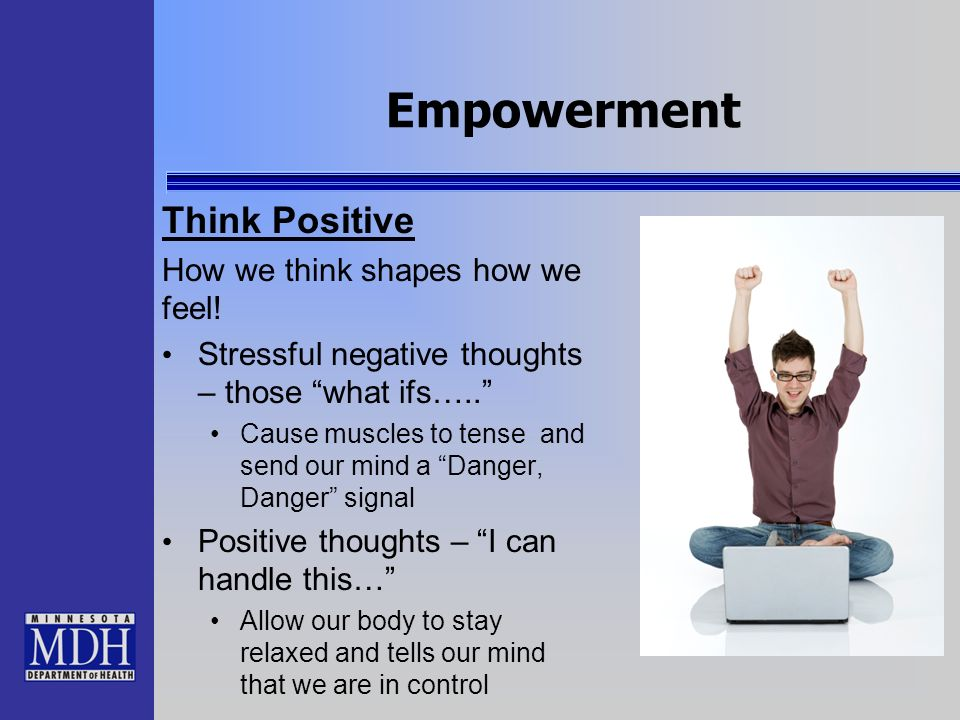 Empowerment Think Positive How we think shapes how we feel!