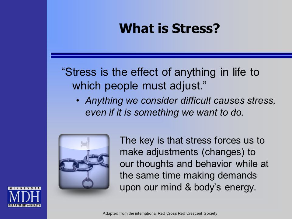 What is Stress Stress is the effect of anything in life to which people must adjust.