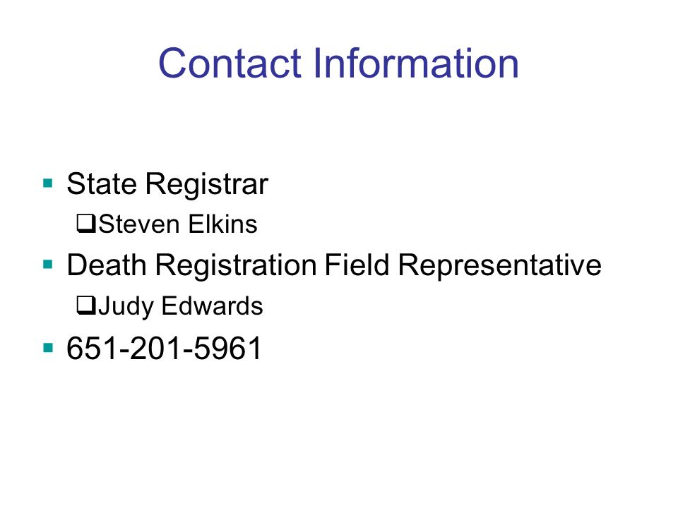 Contact Information State Registrar. Steven Elkins. Death Registration Field Representative. Judy Edwards.