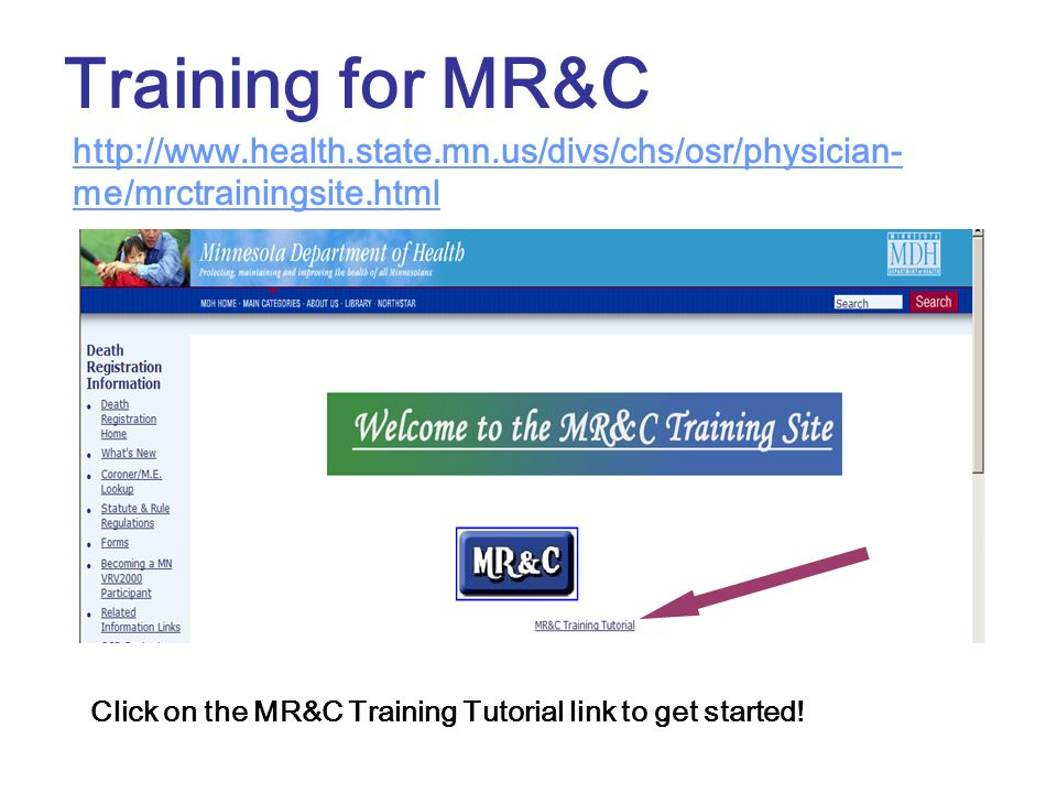 Training for MR&C http://www.health.state.mn.us/divs/chs/osr/physician-me/mrctrainingsite.html.