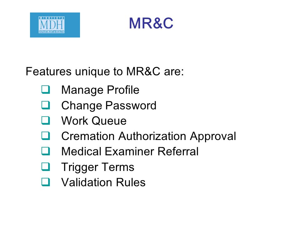 MR&C Features unique to MR&C are: Manage Profile Change Password
