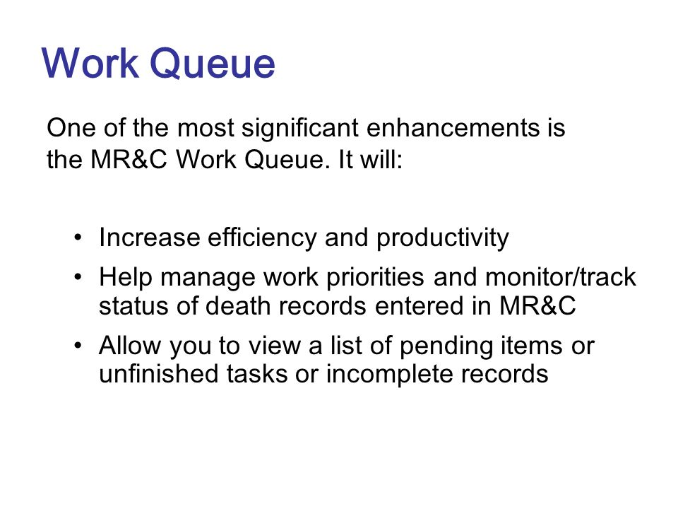 Work Queue One of the most significant enhancements is the MR&C Work Queue. It will: Increase efficiency and productivity.