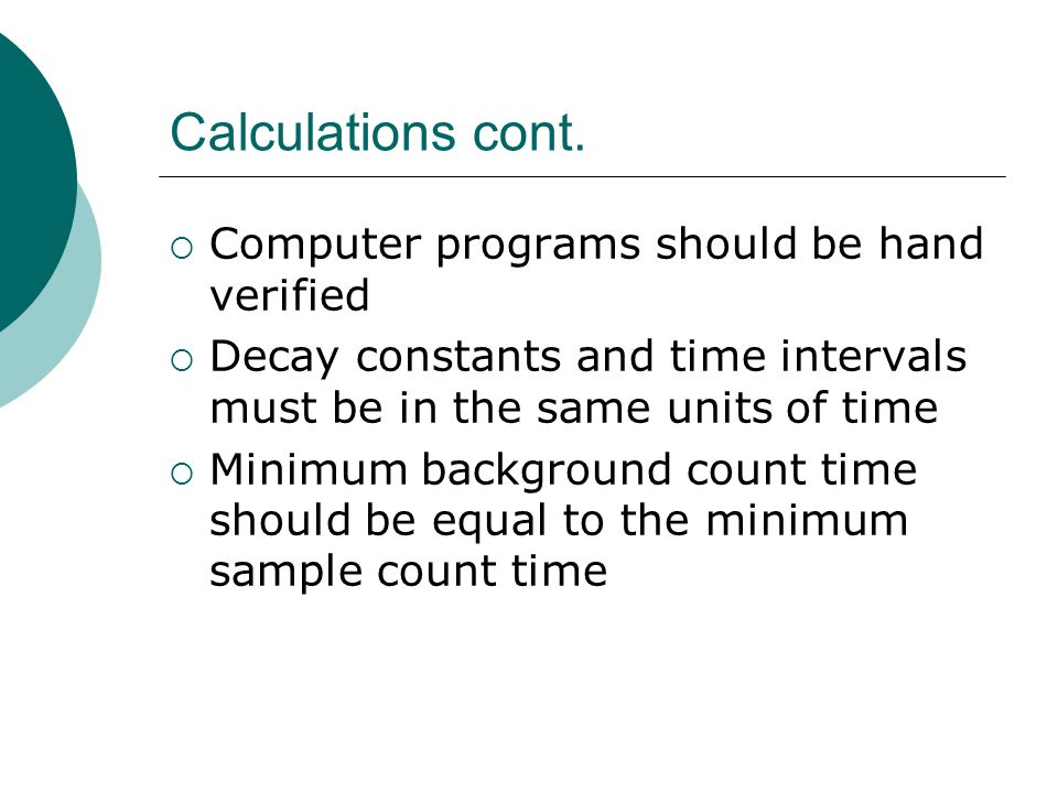 Calculations cont. Computer programs should be hand verified