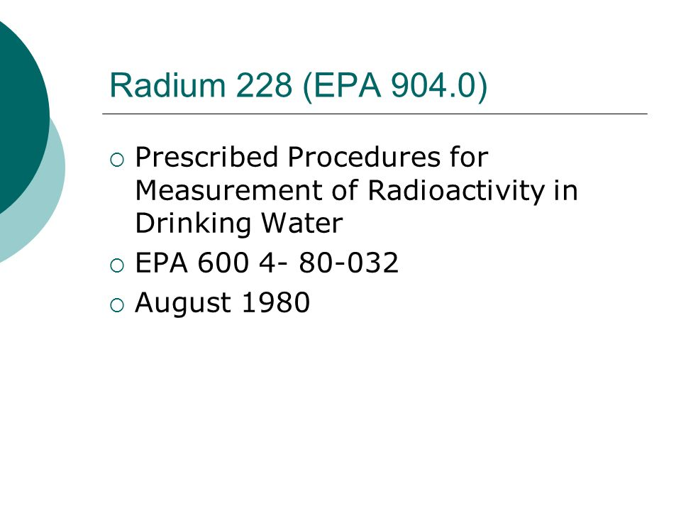 Radium 228 (EPA 904.0) Prescribed Procedures for Measurement of Radioactivity in Drinking Water. EPA 600 4- 80-032.