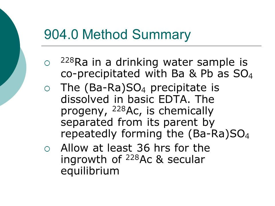 904.0 Method Summary 228Ra in a drinking water sample is co-precipitated with Ba & Pb as SO4.