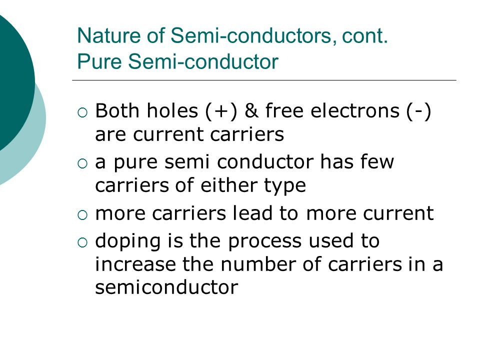 Nature of Semi-conductors, cont. Pure Semi-conductor