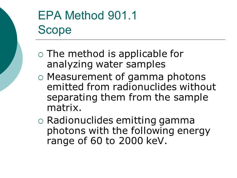 EPA Method 901.1 Scope The method is applicable for analyzing water samples.