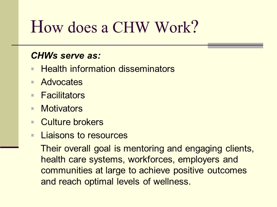 How does a CHW Work CHWs serve as: Health information disseminators