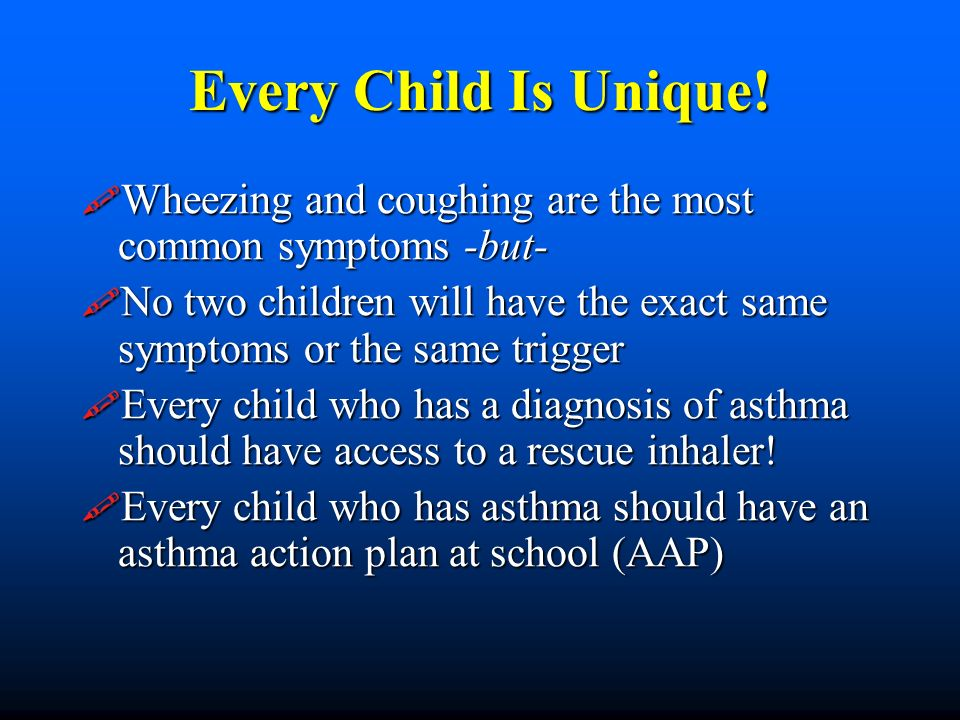 Every Child Is Unique! Wheezing and coughing are the most common symptoms -but-