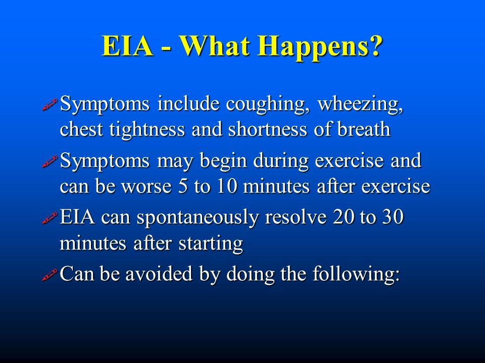 EIA - What Happens Symptoms include coughing, wheezing, chest tightness and shortness of breath.