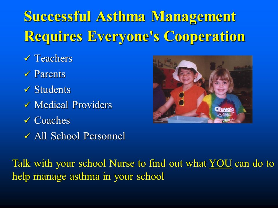 Successful Asthma Management Requires Everyone s Cooperation