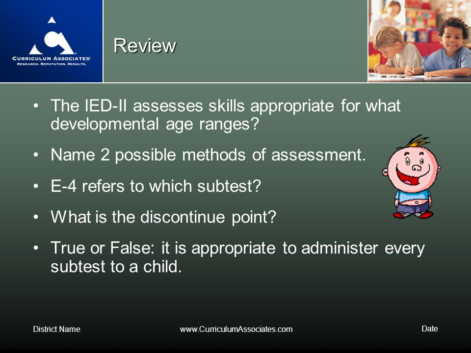 Review The IED-II assesses skills appropriate for what developmental age ranges Name 2 possible methods of assessment.