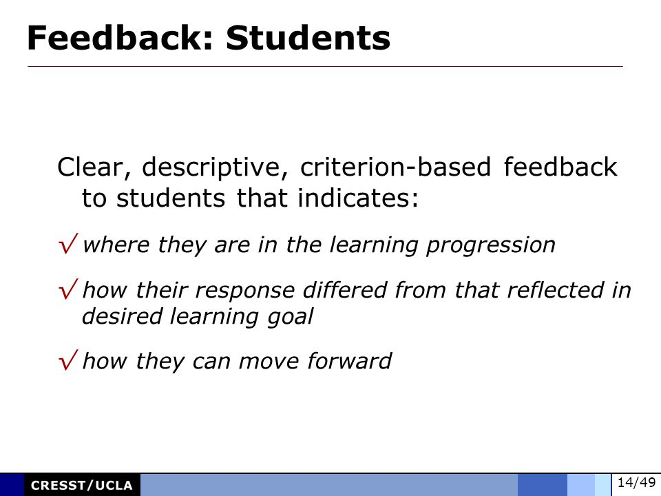 Feedback: Students Clear, descriptive, criterion-based feedback to students that indicates: √ where they are in the learning progression.