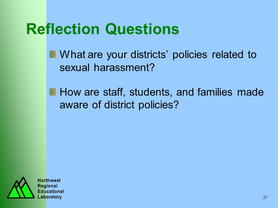 Reflection Questions What are your districts' policies related to sexual harassment