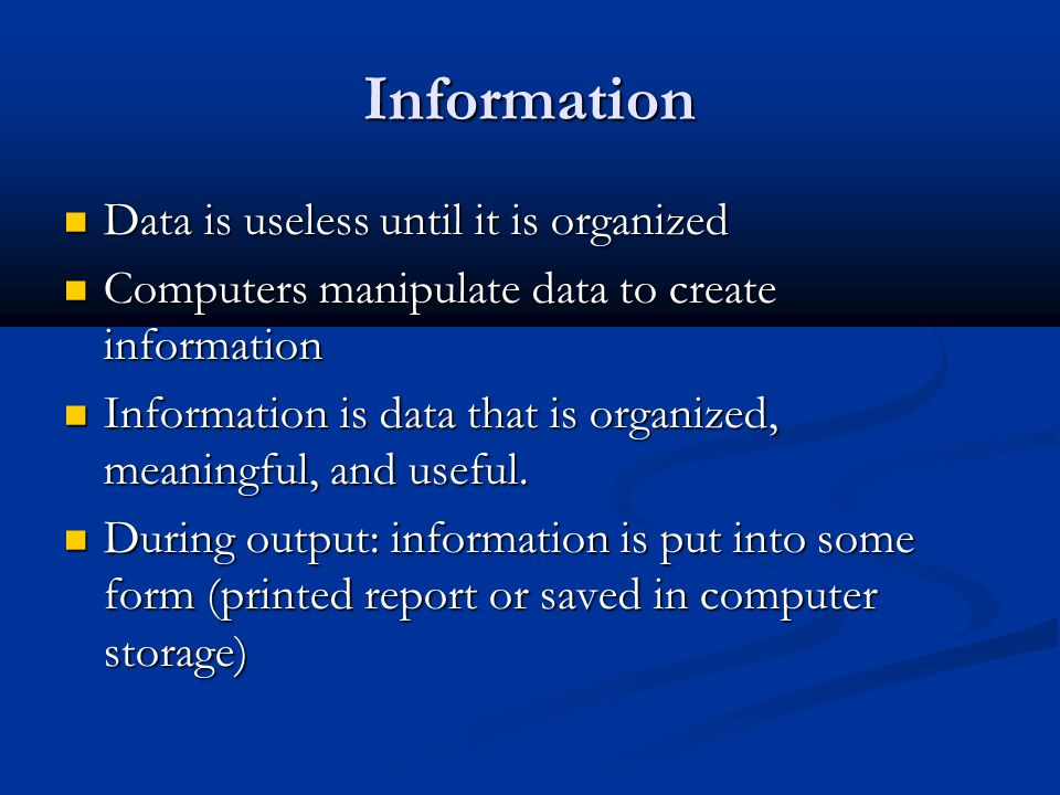 Information Data is useless until it is organized