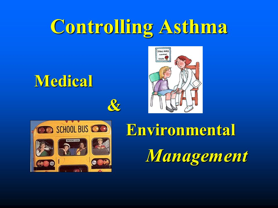 Controlling Asthma Medical & Environmental Management