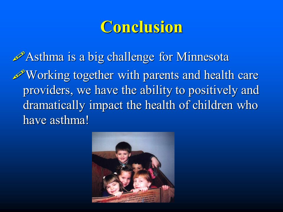 Conclusion Asthma is a big challenge for Minnesota