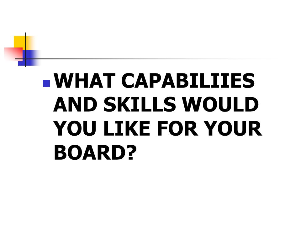 WHAT CAPABILIIES AND SKILLS WOULD YOU LIKE FOR YOUR BOARD