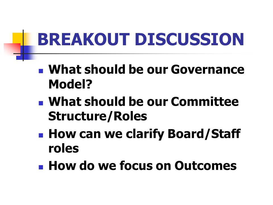 BREAKOUT DISCUSSION What should be our Governance Model