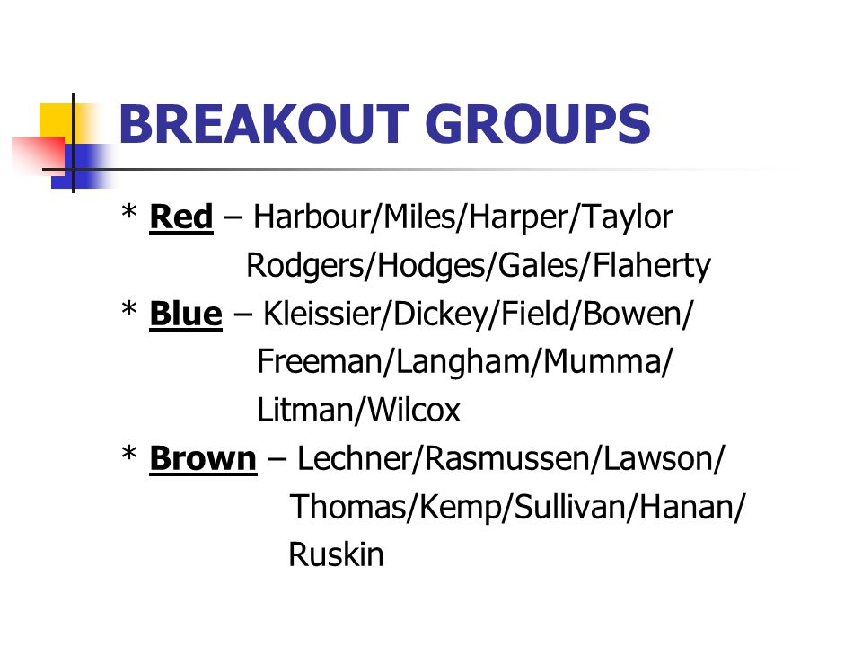 BREAKOUT GROUPS * Red – Harbour/Miles/Harper/Taylor
