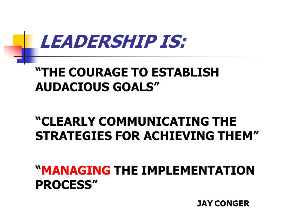 LEADERSHIP IS: THE COURAGE TO ESTABLISH AUDACIOUS GOALS