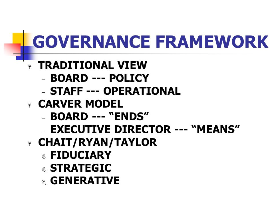 GOVERNANCE FRAMEWORK TRADITIONAL VIEW BOARD --- POLICY