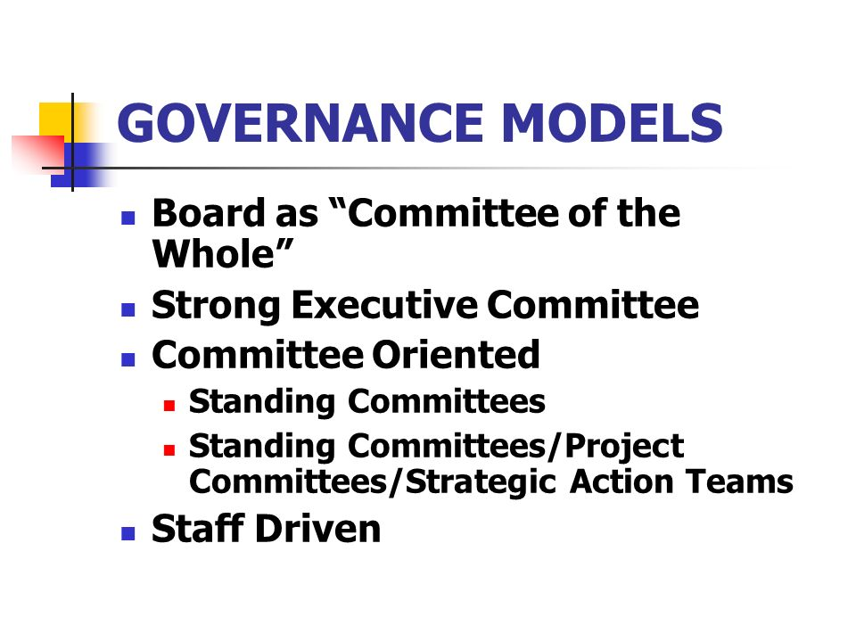 GOVERNANCE MODELS Board as Committee of the Whole