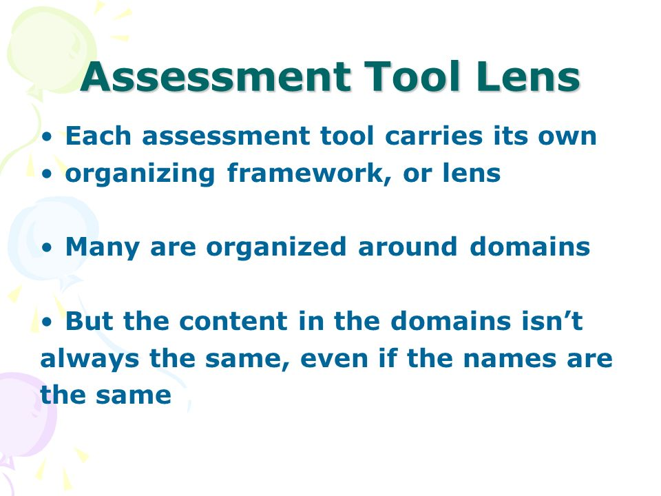 Assessment Tool Lens Each assessment tool carries its own
