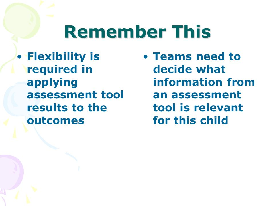Remember This Flexibility is required in applying assessment tool results to the outcomes.