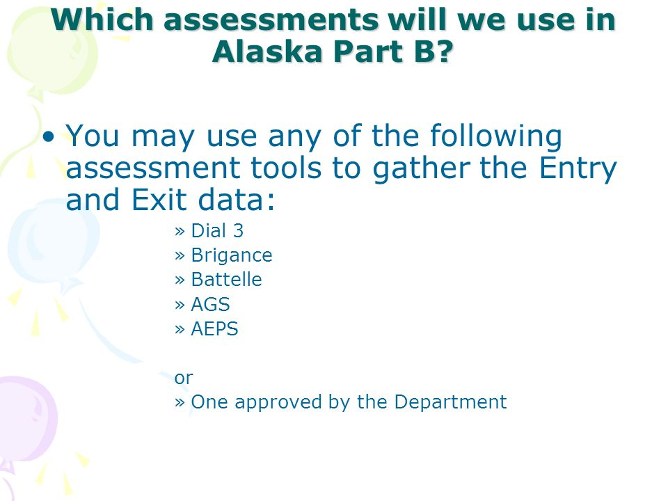 Which assessments will we use in Alaska Part B