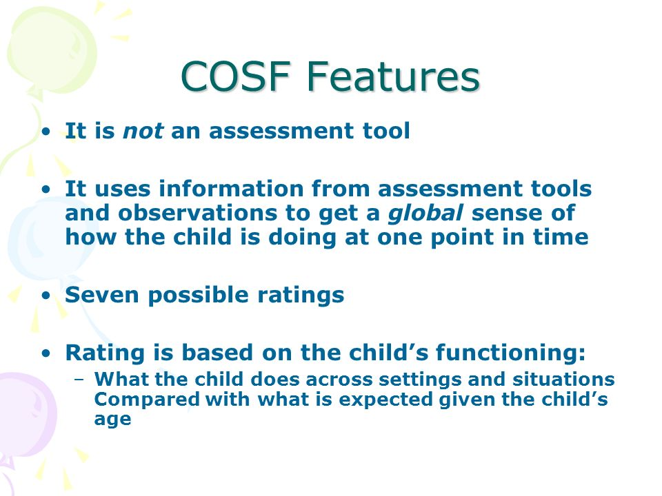 COSF Features It is not an assessment tool