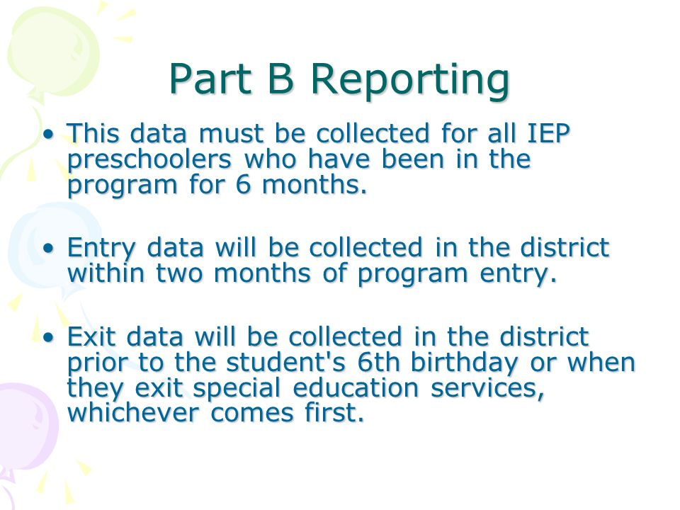 Part B Reporting This data must be collected for all IEP preschoolers who have been in the program for 6 months.
