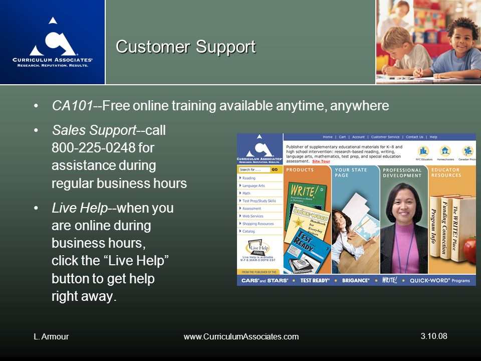 Customer Support CA101--Free online training available anytime, anywhere. Sales Support--call. 800-225-0248 for.
