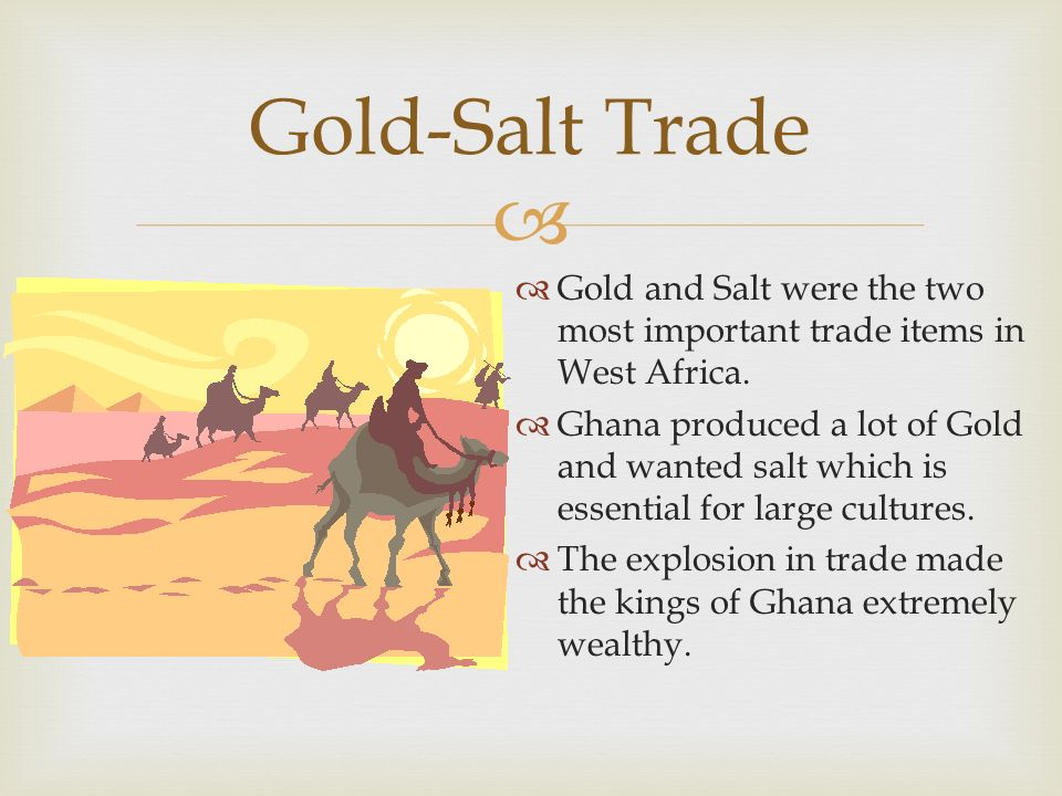 which west african kingdom was the first to benefit from the gold and salt trade Ghana became the first west african kingdom to grow rich by controlling the trade of what two west african empires became wealthy from trading salt and gold a.