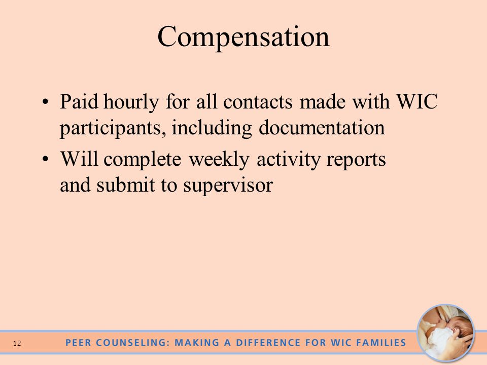 Compensation Paid hourly for all contacts made with WIC participants, including documentation.