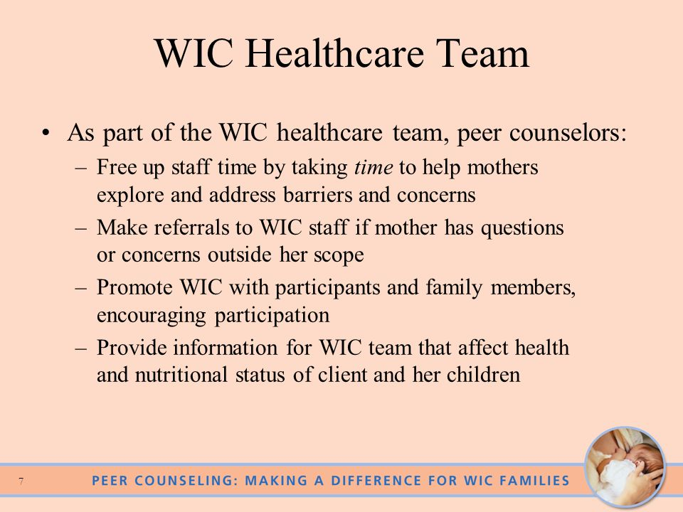 WIC Healthcare Team As part of the WIC healthcare team, peer counselors:
