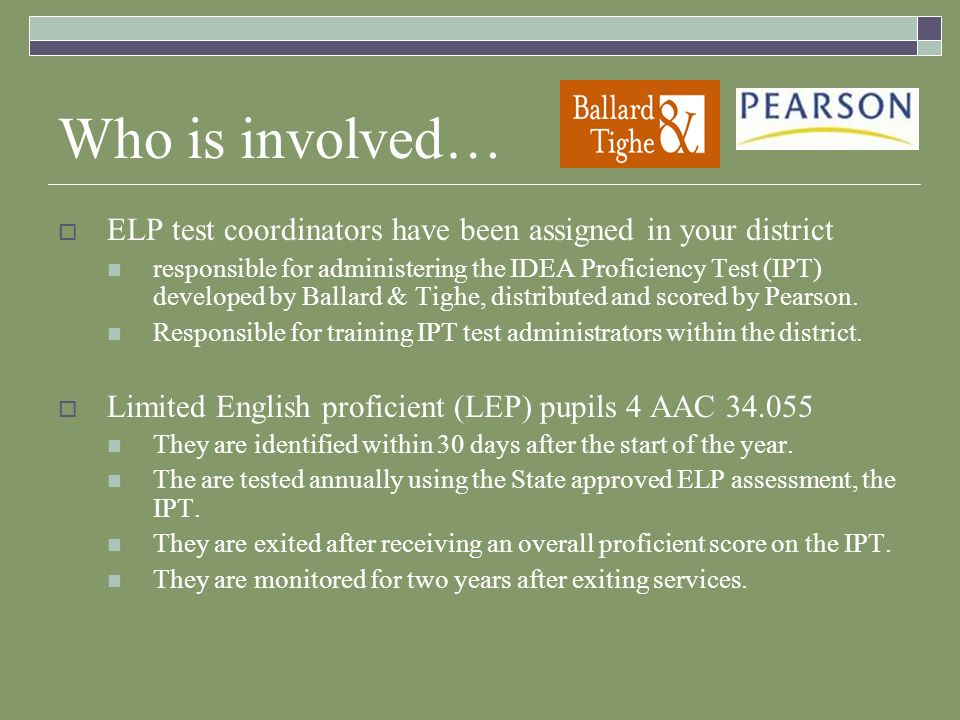 Who is involved… ELP test coordinators have been assigned in your district.