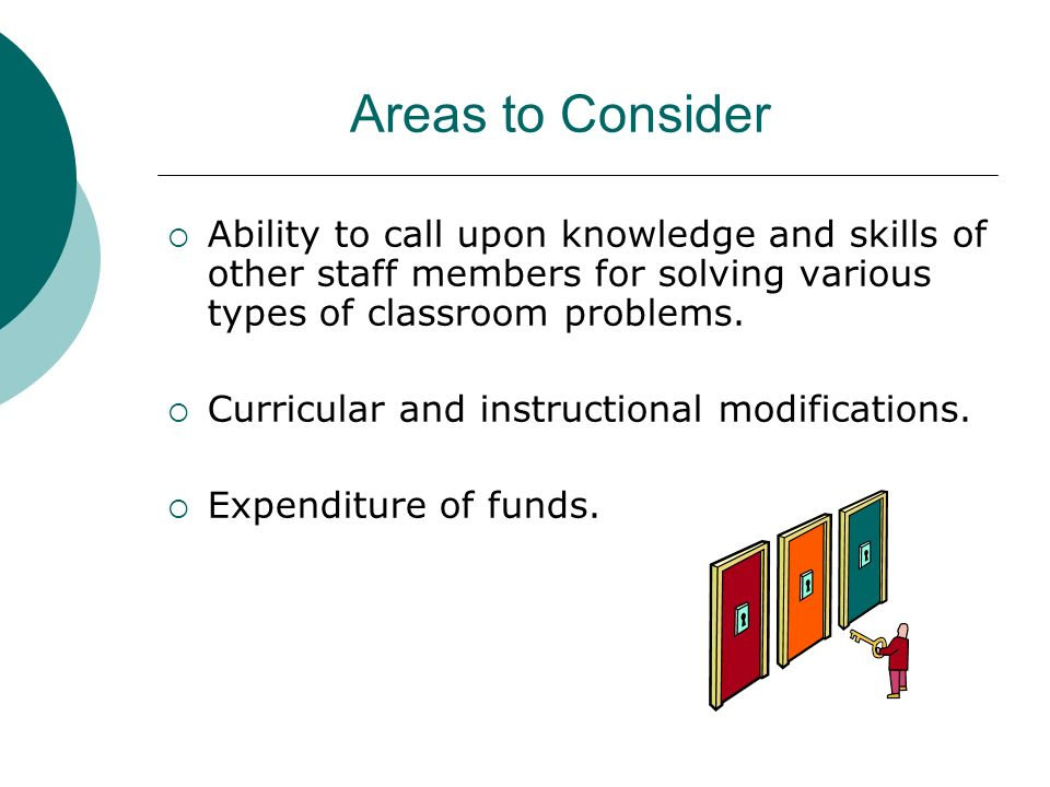 Areas to Consider Ability to call upon knowledge and skills of other staff members for solving various types of classroom problems.