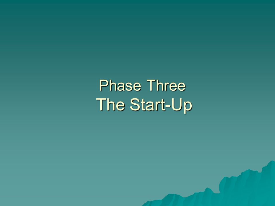Phase Three The Start-Up