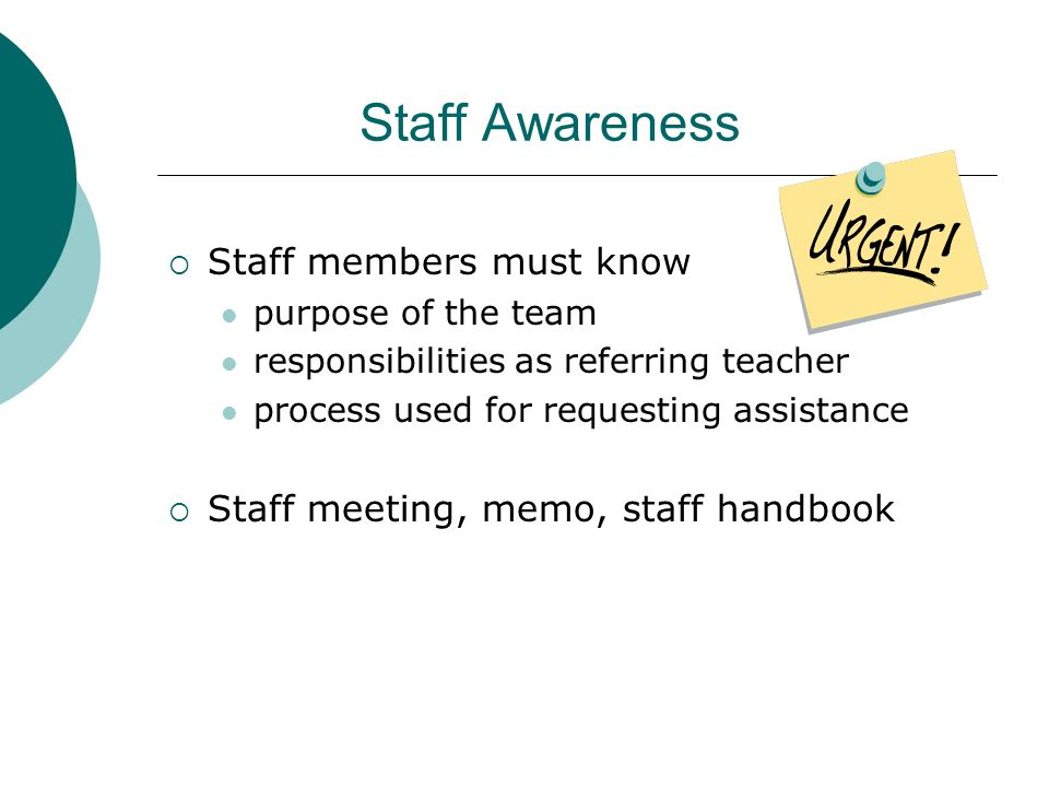 Staff Awareness Staff members must know