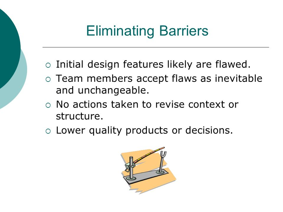 Eliminating Barriers Initial design features likely are flawed.