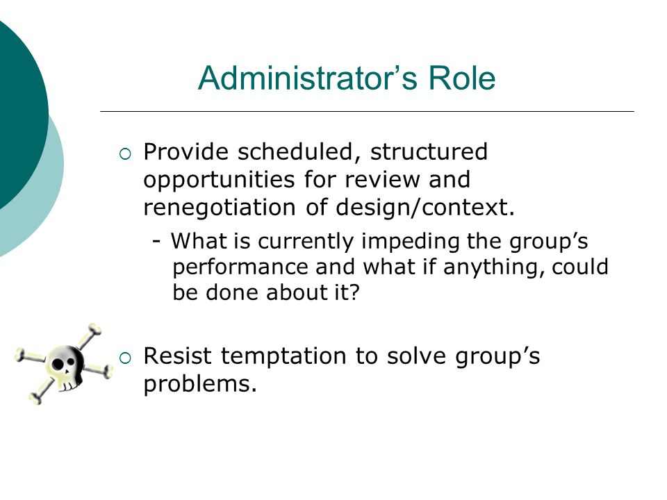 Administrator's Role Provide scheduled, structured opportunities for review and renegotiation of design/context.