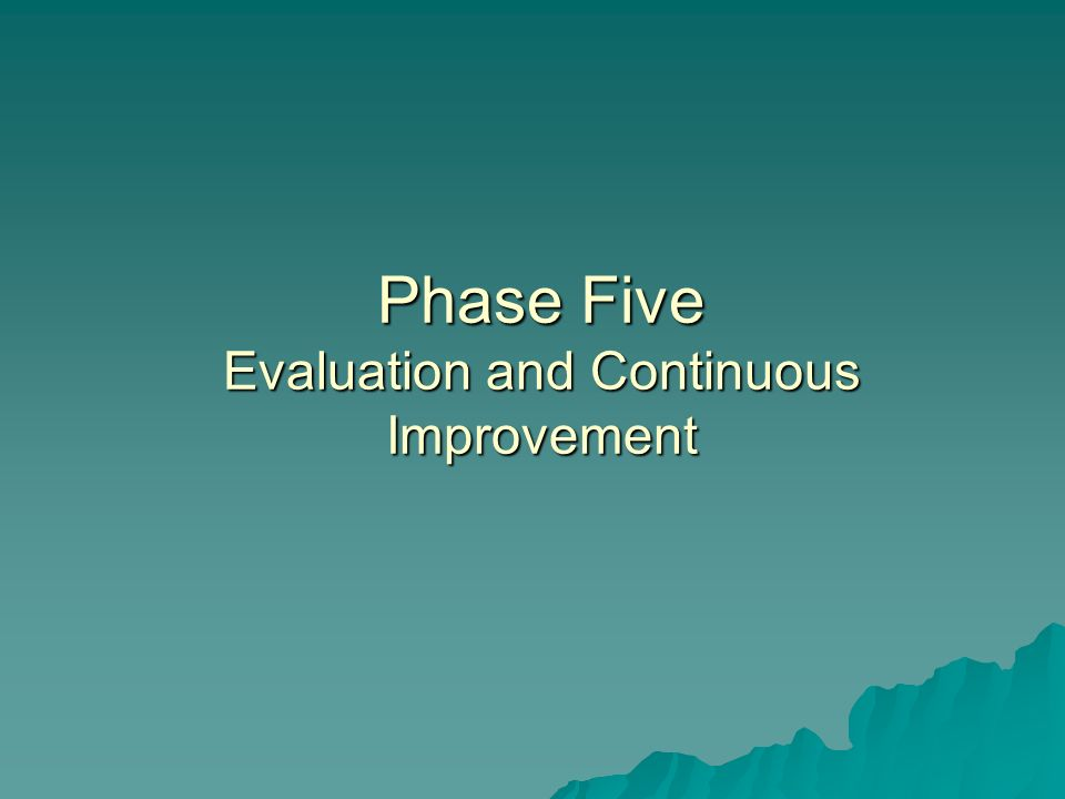 Phase Five Evaluation and Continuous Improvement