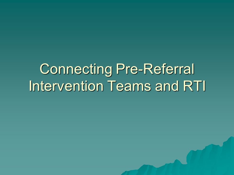 Connecting Pre-Referral Intervention Teams and RTI