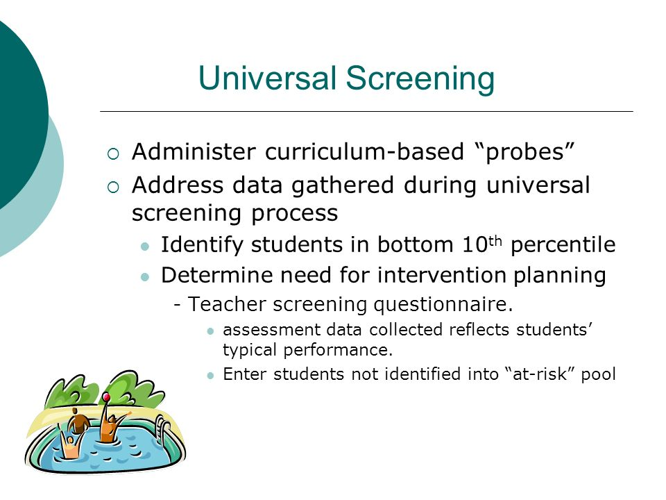 Universal Screening Administer curriculum-based probes